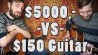 5000$ Gitar ve 150$ Gitar Arasındaki Fark Nedir?