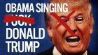 Sempatik Başkan Obama F**k Donald Trump Şarkısını Söyledi