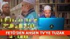 FETO'nun Ahsen Tv'ye 'ALEVİ' Kumpası - Ahsen TV