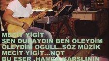 Mecit Yigit..sen Duraydın Ben Öleydim Öleydim Ogul..söz Müzik Mecit Yigit..arenje ..emrah Ataş.