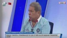 Erman Toroğlu: Fenerbahçe Böyle Devam Ederse Galatasaray'ın Arması Amerikan Bayrağına Döner