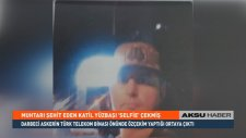 Muhtarı Şehit Eden Darbeci Yüzbaşı Selfie Çekmiş