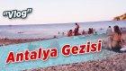 Antalya Gezisi - Vlog