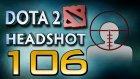 Dota 2 Headshot - Ep. 106 - Dota Sinema