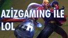 Draaaaven Ligine Hoş Geldiniz!! | Aziz Gaming Bol Muhabbetli LOL #32