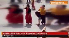 Adana Kadınların Çocuk Kavgasını Eşleri Önledi