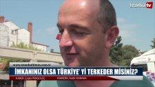 İmkanınız Olsa Türkiye'yi Terkeder Misiniz? - Sokak Röportajı