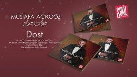 Mustafa Açıkgöz - Dost ( Official Audio )