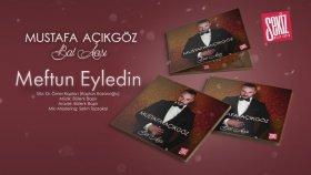 Mustafa Açıkgöz -  Meftun Eyledin ( Official Audio )