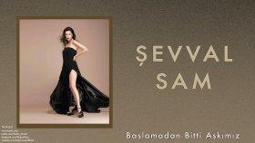 Şevval Sam - Başlamadan Bitti Aşkımız