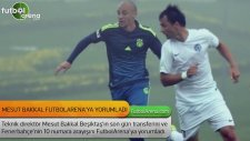 Mesut Bakkal FutbolArena'ya yorumladı