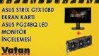 Asus Strix GTX1080 Ekran Kartı & Asus PG248Q Led Monitör İncelemesi