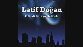 Latif Doğan - O Kedi Buraya Gelicek