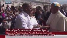 Quaresma Papa'ya Forma Hediye Etti
