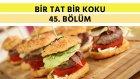 Hamburger Köftesi & Fransız Usulü Tereyağlı Ekmek | Bir Tat Bir Koku - 45. Bölüm