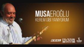 Musa Eroğlu - Kerem Gibi Yanıyorum
