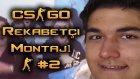 Cs:go - Rekabetçi Montajı #2