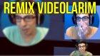 Remix Videolarımı İzliyorum