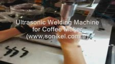 Ultrasonic Welding Machine For Coffemaker Whitegoodsındustry