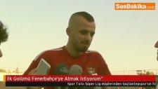 İlk Golümü Fenerbahçe'ye Atmak İstiyorum