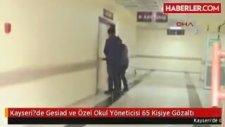 Kayseri de Gesiad ve Özel Okul Yöneticisi 65 Kişiye Gözaltı