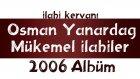 Osman Yanardağ 2006 Mükemmel İlahileri
