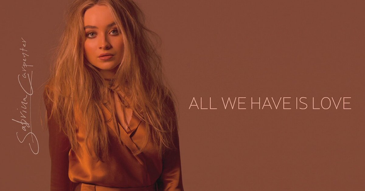 Sabrina carpenter all we have is love dinle zlesene com