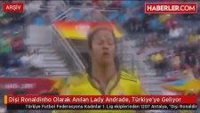Dişi Ronaldinho Olarak Anılan Lady Andrade, Türkiye'ye Geliyor