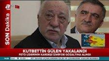 Fetö Elebaşı Gülen'in Kardeşi Kutbettin Gülen Yakalandı
