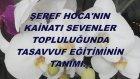 Şeref Hoca'nın Kainatı Sevenler Topluluğunda Tasavvuf Eğitiminin Tanımı...