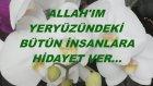 Allah'ım Yeryüzündeki Bütün İnsanlara Hidayet Ver...