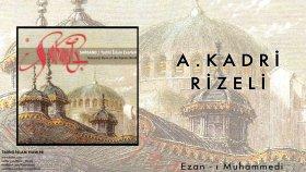 A. Kadri Rizeli - Ezan-I Muhammedi - Popüler Türkçe Şarkılar