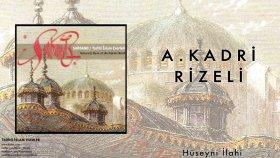 A. Kadri Rizeli - Hüseyni İlahi  - Popüler Türkçe Şarkılar
