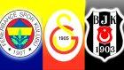 Fenerbahçe - Galatasaray - Beşıktaş