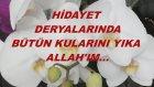 Hidayet Deryalarında Bütün Kullarını Yıka Allah'ım...
