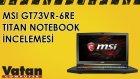 MSI GT73VR-6RE TITAN Notebook İncelemesi