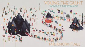 Young the Giant - Mr. Know-It-All