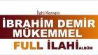 İbrahim Demir - Mükemmel Full İlahi Albüm