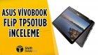 Asus Vivobook Flip TP501UB İnceleme - Ekran Özgürlüğü!