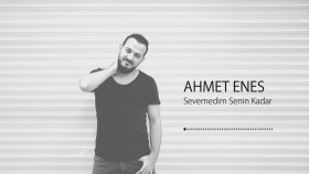 Ahmet Enes - Sevemedim Senin Kadar