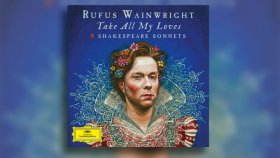 Rufus Wainwright - When Most I Wink (Sonnet 43) (feat. Anna Prohaska)