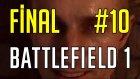 Battlefield 1 #10 (Final) (Türkçe) | Savaş Asla Bitmez