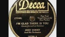 Jimmy Dorsey & His Orchestra - I'm Glad There Is You