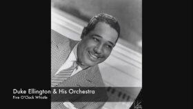 Duke Ellington & His Orchestra - Five O'Clock Whistle
