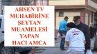 Ahsen Tv Muhabirini Gorunce Euzu Ceken Hacı Amca