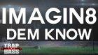 Imagin8 - Dem Know (Dancehall)