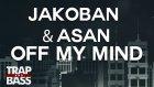 Jakoban & Asan - Off My Mind Ft. Anuka