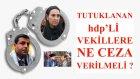 Tutuklanan Hdp Li Milletvekillerine Ne Ceza Verilmeli? - Ahsen Tv