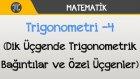 Trigonometri -4 (Dik Üçgende Trigonometrik Bağıntılar ve Özel Üçgenler)