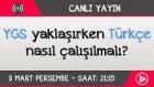 Canlı Yayın Videosu - Ygs Yaklaşırken Türkçe Nasıl Çalışılır?